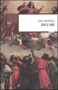 Foto Cover di Dio e noi, Libro di Jean Daniélou, edito da BUR Biblioteca Univ. Rizzoli
