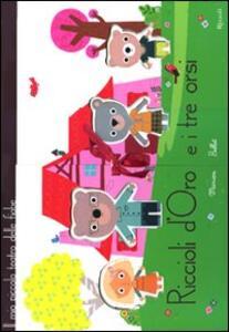 Riccioli d'oro e i tre orsi. Il piccolo teatro delle fiabe. Libro pop-up. Ediz. illustrata