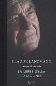 Foto Cover di La lepre della Patagonia, Libro di Claude Lanzmann, edito da Rizzoli