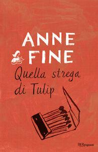 Foto Cover di Quella strega di Tulip, Libro di Anne Fine, edito da BUR Biblioteca Univ. Rizzoli