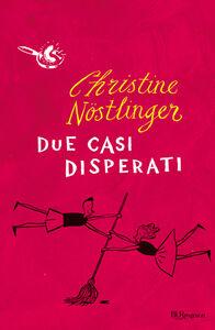 Foto Cover di Due casi disperati, Libro di Christine Nöstlinger, edito da BUR Biblioteca Univ. Rizzoli