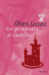 Libro Tre primavere al castello Chiara Lossani