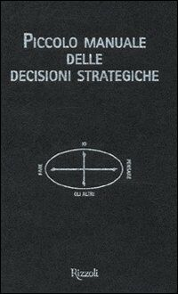 Piccolo manuale delle decisioni strategiche