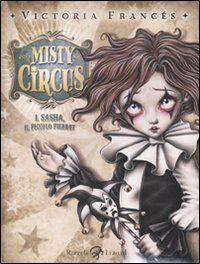 Misty Circus. Vol. 1: Sasha, il piccolo Pierrot.