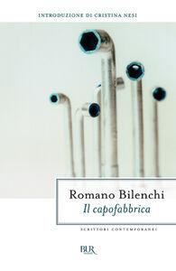 Foto Cover di Il capofabbrica, Libro di Romano Bilenchi, edito da BUR Biblioteca Univ. Rizzoli