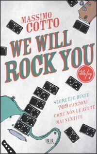 We will rock you. Segreti e bugie. 709 canzoni come non le avete mai sentite