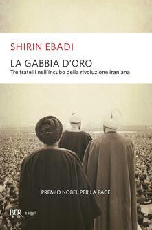 Tegliowinterrun.it La gabbia d'oro. Tre fratelli nell'incubo della rivoluzione iraniana Image