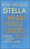 Libro Negri, froci, giudei & co. L'eterna guerra contro l'altro Gian Antonio Stella
