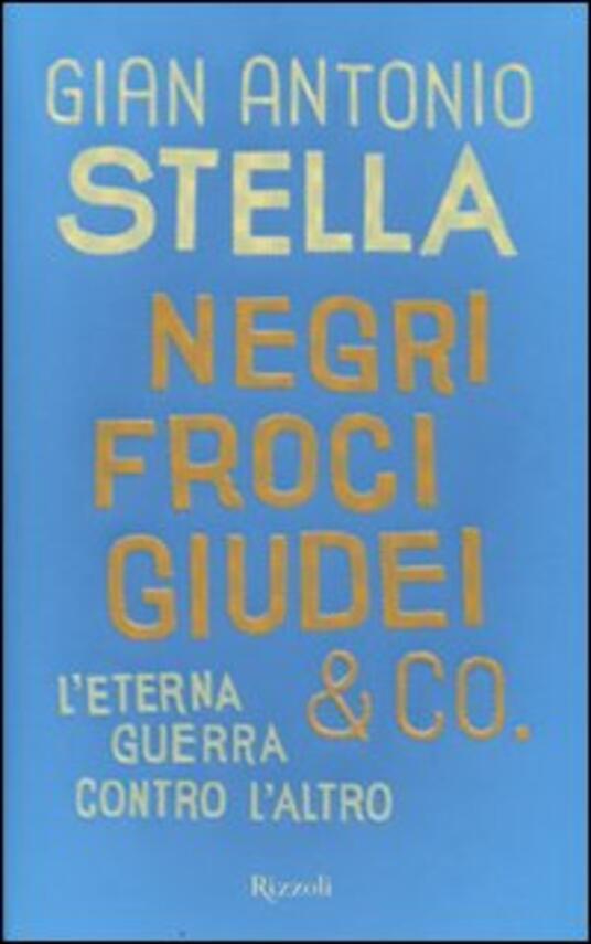 Negri, froci, giudei & co. L'eterna guerra contro l'altro - Gian Antonio Stella - copertina