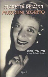Foto Cover di Mussolini segreto. Diari 1932-1938, Libro di Claretta Petacci, edito da Rizzoli