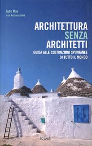 Libro Architettura senza architetti. Guida alle costruzioni spontanee di tutto il mondo John May , Anthony Reid