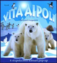 Vita ai Poli. Libro pop-up