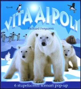 Libro Vita ai Poli. Libro pop-up Richard Ferguson