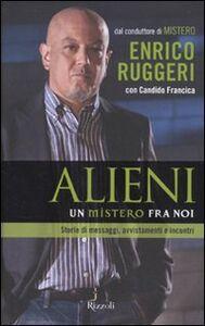 Foto Cover di Alieni. Un mistero fra noi, Libro di Enrico Ruggeri,Candido Francica, edito da Rizzoli