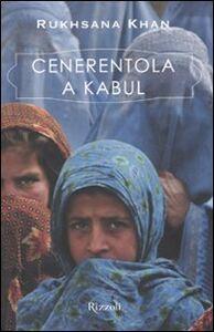 Foto Cover di Cenerentola a Kabul, Libro di Rukhsana Khan, edito da Rizzoli