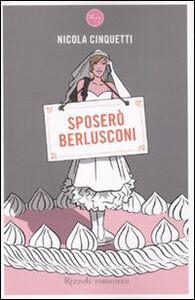Foto Cover di Sposerò Berlusconi, Libro di Nicola Cinquetti, edito da Rizzoli