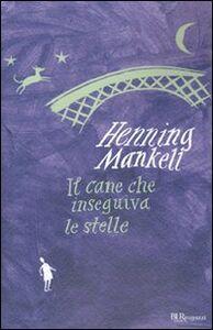 Libro Il cane che inseguiva le stelle Henning Mankell