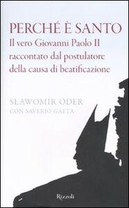 Libro Perché è santo. Il vero Giovanni Paolo II raccontato dal postulatore della causa di beatificazione Slawomir Oder , Saverio Gaeta