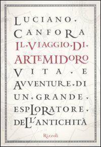 Il viaggio di Artemidoro. Vita e avventure di un grande esploratore dell'antichità