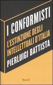 Libro I conformisti. L'estinzione degli intellettuali d'Italia Pierluigi Battista