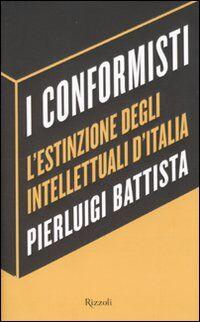 I conformisti. L'estinzione degli intellettuali d'Italia
