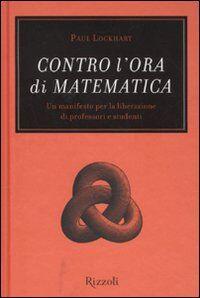 Contro l'ora di matematica. Un manifesto per la liberazione di professori e studenti