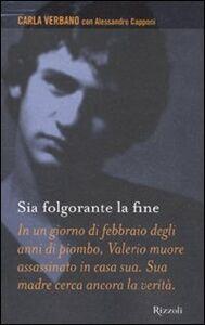 Libro Sia folgorante la fine Carla Verbano , Alessandro Capponi