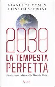 2030. La tempesta perfetta. Come sopravvivere alla grande crisi - Gianluca Comin,Donato Speroni - copertina