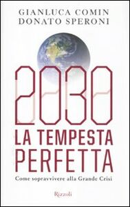 Libro 2030. La tempesta perfetta. Come sopravvivere alla grande crisi Gianluca Comin , Donato Speroni