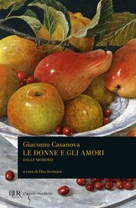 Libro Le donne e gli amori dalle Memorie Giacomo Casanova