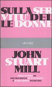 Foto Cover di Sulla servitù delle donne, Libro di John Stuart Mill, edito da BUR Biblioteca Univ. Rizzoli