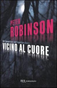 Libro Vicino al cuore Peter Robinson