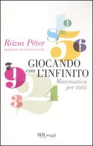 Libro Giocando con l'infinito. Matematica per tutti Rozsa Peter