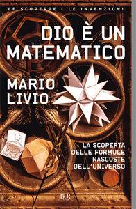 Foto Cover di Dio è un matematico. La scoperta delle formule nascoste dell'universo, Libro di Mario Livio, edito da BUR Biblioteca Univ. Rizzoli