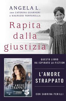 Rapita dalla giustizia. Come ho ritrovato la mia famiglia - Angela L.,Maurizio Tortorella,Caterina Guarneri - copertina