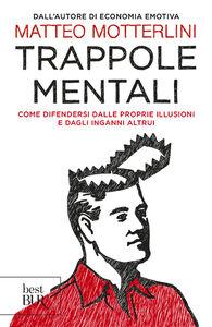 Foto Cover di Trappole mentali. Come difendersi dalle proprie illusioni e dagli inganni altrui, Libro di Matteo Motterlini, edito da BUR Biblioteca Univ. Rizzoli