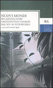 Libro Nuovi mondi. Relazioni, diari e racconti di viaggio dal XIV al XVII secolo