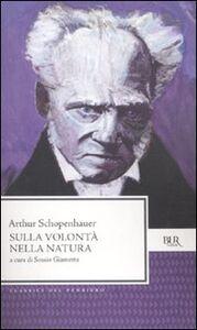 Foto Cover di Sulla volontà nella natura, Libro di Arthur Schopenhauer, edito da BUR Biblioteca Univ. Rizzoli