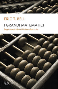 Foto Cover di I grandi matematici, Libro di Eric T. Bell, edito da BUR Biblioteca Univ. Rizzoli