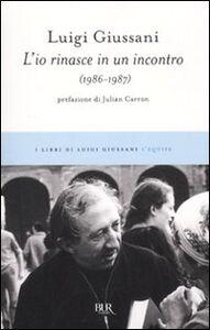 Foto Cover di L' io rinasce in un incontro (1986-1987), Libro di Luigi Giussani, edito da BUR Biblioteca Univ. Rizzoli