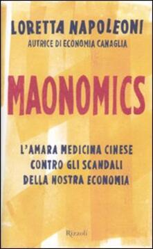 Maonomics. L'amara medicina cinese contro gli scandali della nostra economia - Loretta Napoleoni - copertina