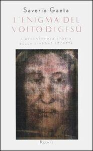 Foto Cover di L' enigma del volto di Gesù. L'avventurosa storia della Sindone segreta, Libro di Saverio Gaeta, edito da Rizzoli
