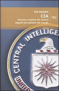 CIA. Ascesa e caduta dei servizi segreti più potenti del mondo