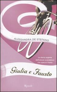 Giulia e Fausto. La storia segreta dell'amore scandaloso che spaccò l'Italia
