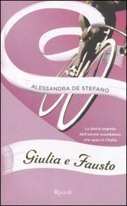 Libro Giulia e Fausto. La storia segreta dell'amore scandaloso che spaccò l'Italia Alessandra De Stefano