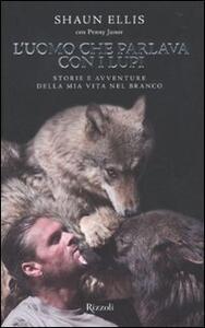 L' uomo che parlava con i lupi. Storie e avventure della mia vita nel branco