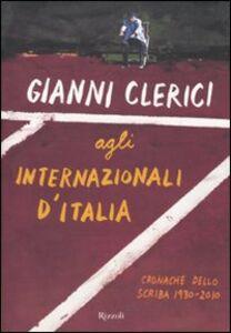 Libro Gianni Clerici agli Internazionali d'Italia. Cronache dello scriba. 1930-2110 Gianni Clerici