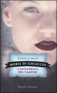 Foto Cover di Morsi di ghiaccio. L'accademia dei vampiri, Libro di Richelle Mead, edito da Rizzoli