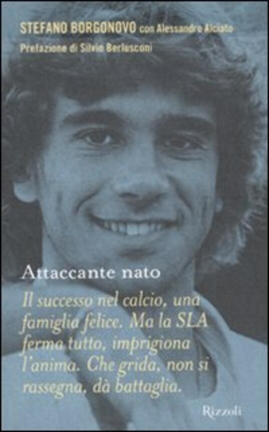 Attaccante nato - Stefano Borgonovo,Alessandro Alciato - copertina