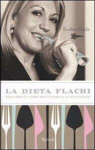 Foto Cover di La dieta Flachi. Dimagrire in 5 tappe rispettando il gusto italiano, Libro di Evelina Flachi, edito da Rizzoli